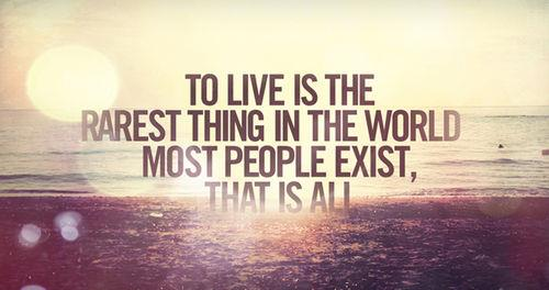 To-live-is-the-rarest-thing-in-the-world-most-people-exist-that-is-all
